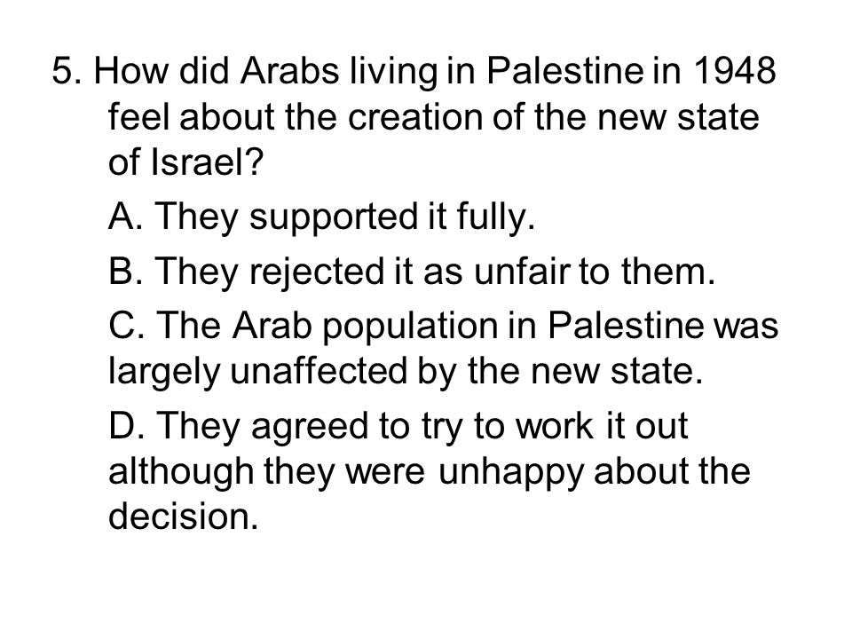 5. How did Arabs living in Palestine in 1948 feel about the creation of the new state of Israel
