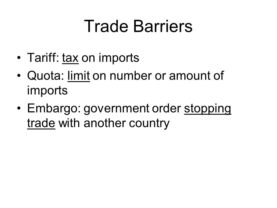Trade Barriers Tariff: tax on imports