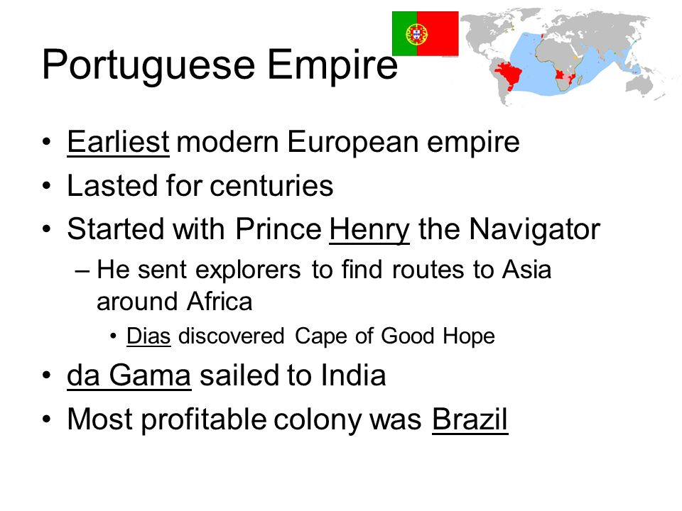 Portuguese Empire Earliest modern European empire Lasted for centuries