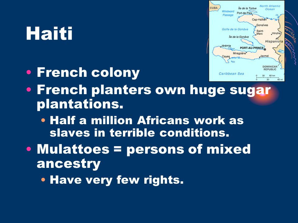 Haiti French colony French planters own huge sugar plantations.