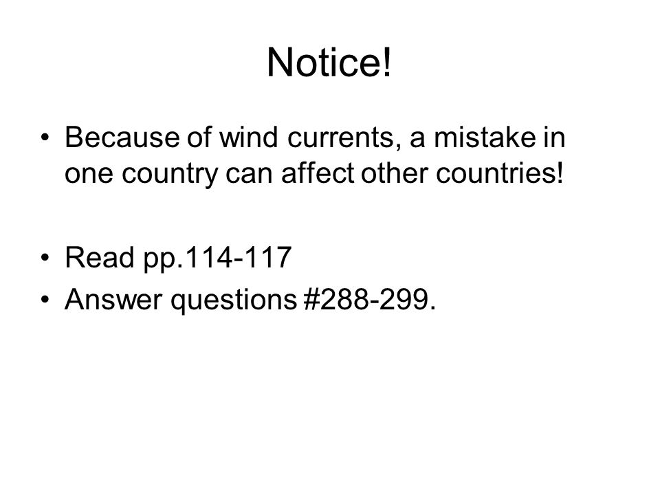 Notice! Because of wind currents, a mistake in one country can affect other countries! Read pp.114-117.