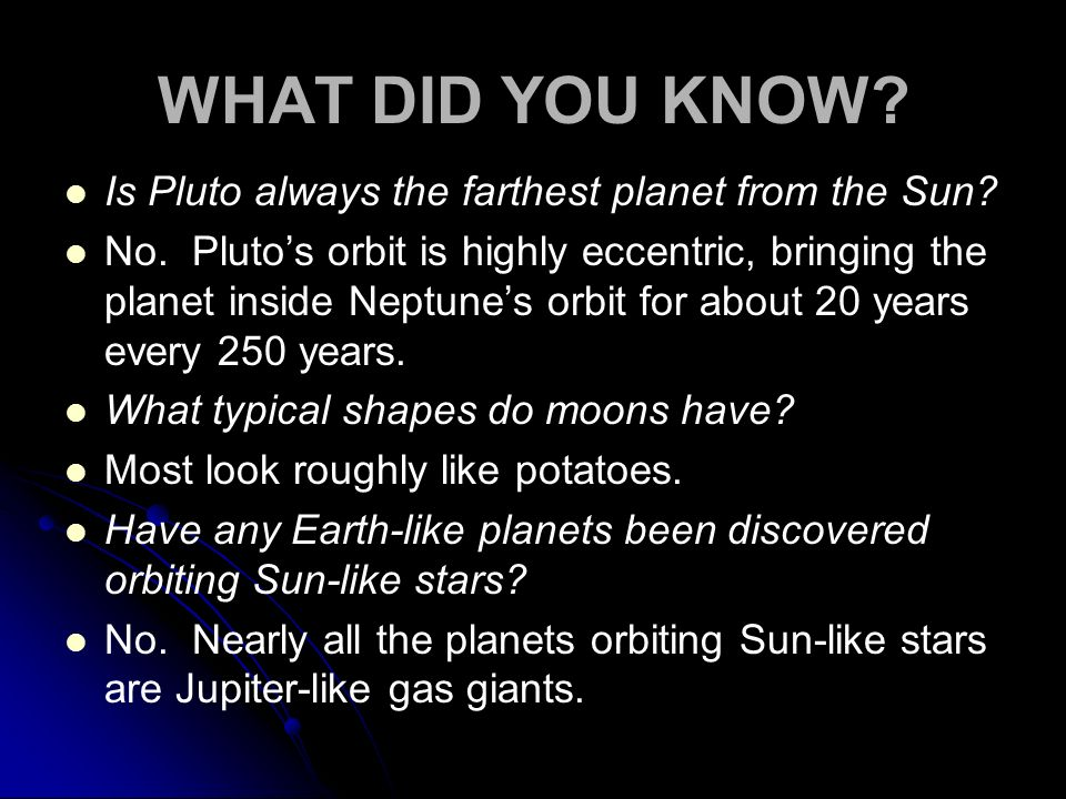 WHAT DID YOU KNOW Is Pluto always the farthest planet from the Sun
