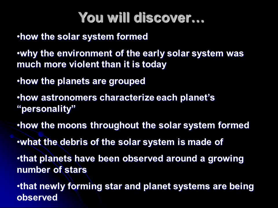 You will discover… how the solar system formed