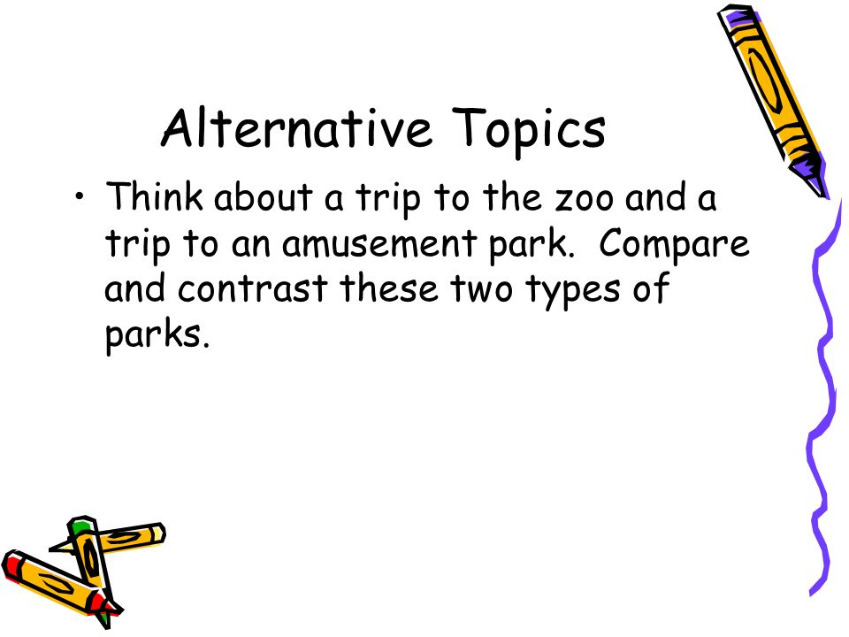 Alternative Topics Think about a trip to the zoo and a trip to an amusement park.