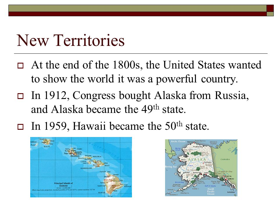 New Territories At the end of the 1800s, the United States wanted to show the world it was a powerful country.