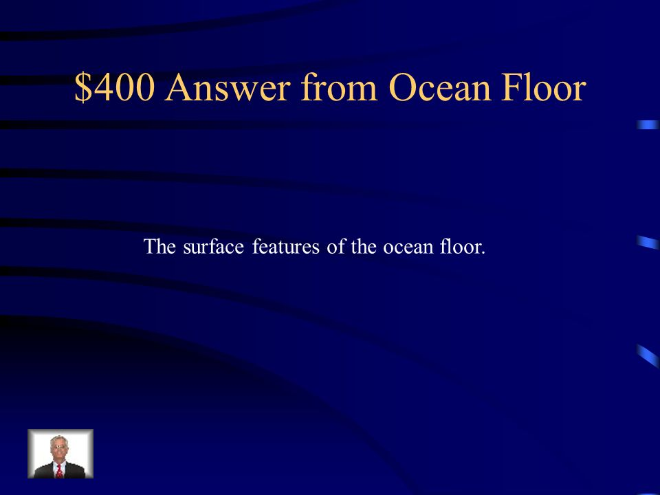 $400 Answer from Ocean Floor