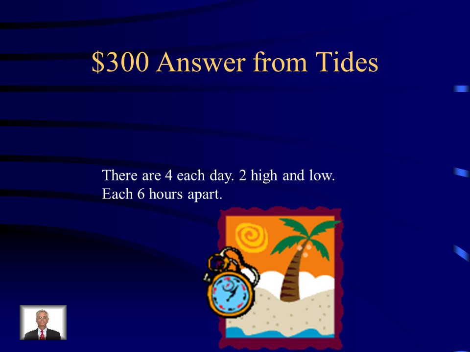 $300 Answer from Tides There are 4 each day. 2 high and low.