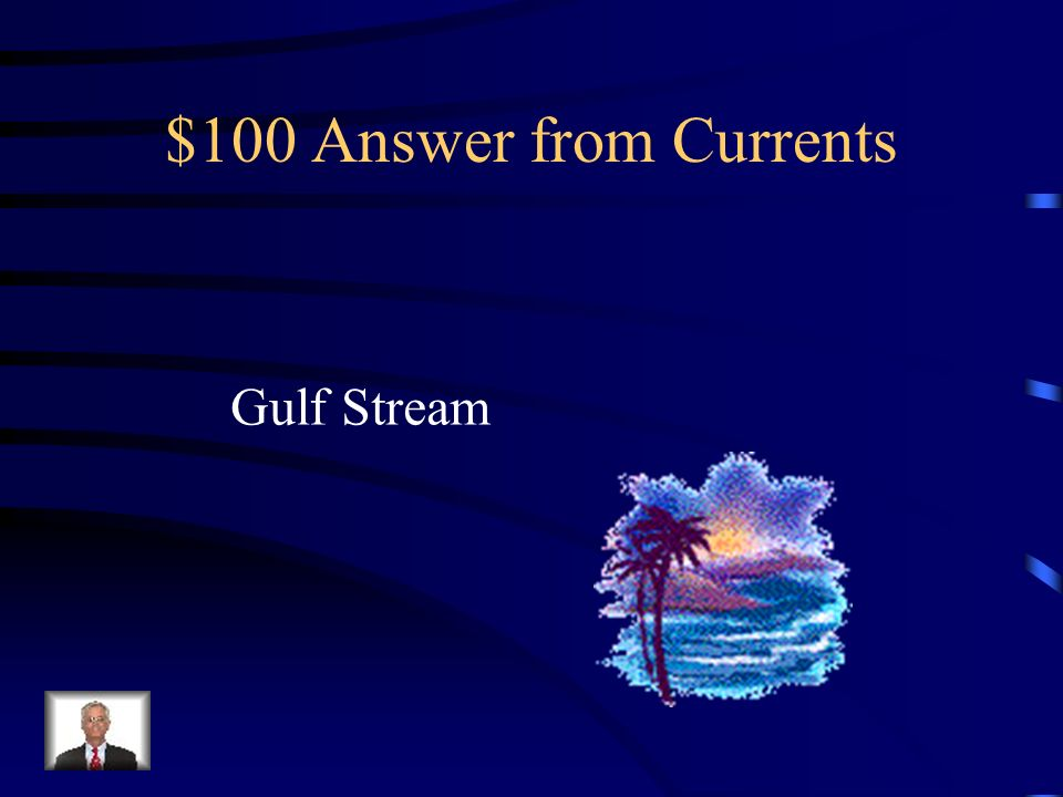 $100 Answer from Currents Gulf Stream