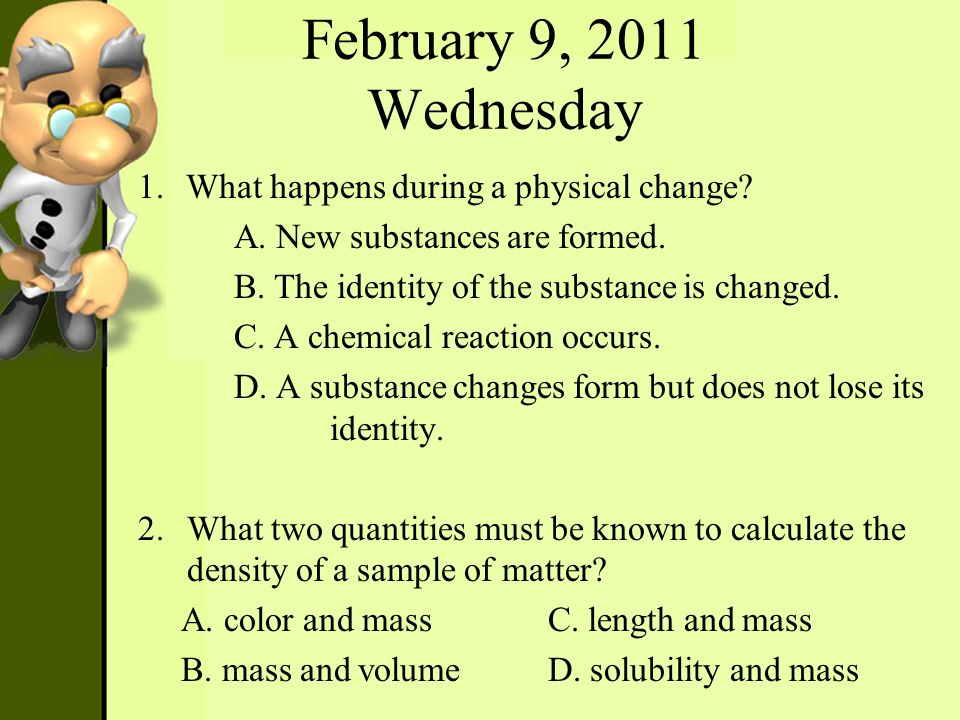 February 9, 2011 Wednesday What happens during a physical change