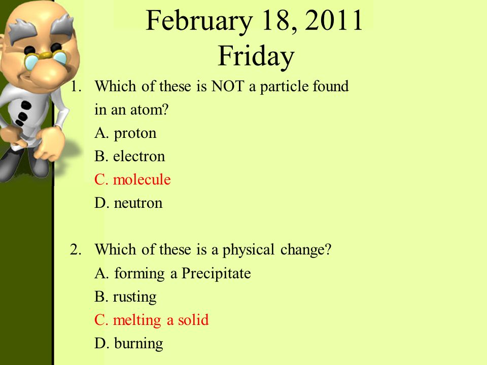 February 18, 2011 Friday Which of these is NOT a particle found