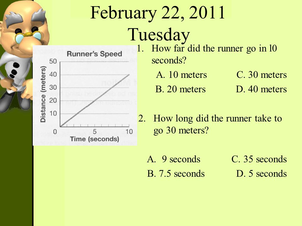 February 22, 2011 Tuesday How far did the runner go in l0 seconds