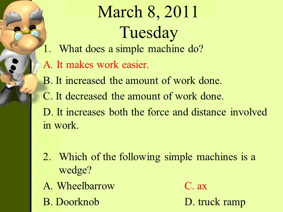 March 8, 2011 Tuesday What does a simple machine do
