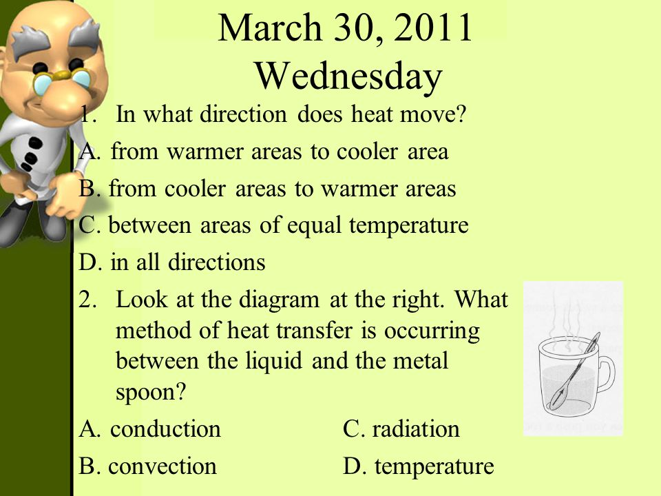 March 30, 2011 Wednesday In what direction does heat move