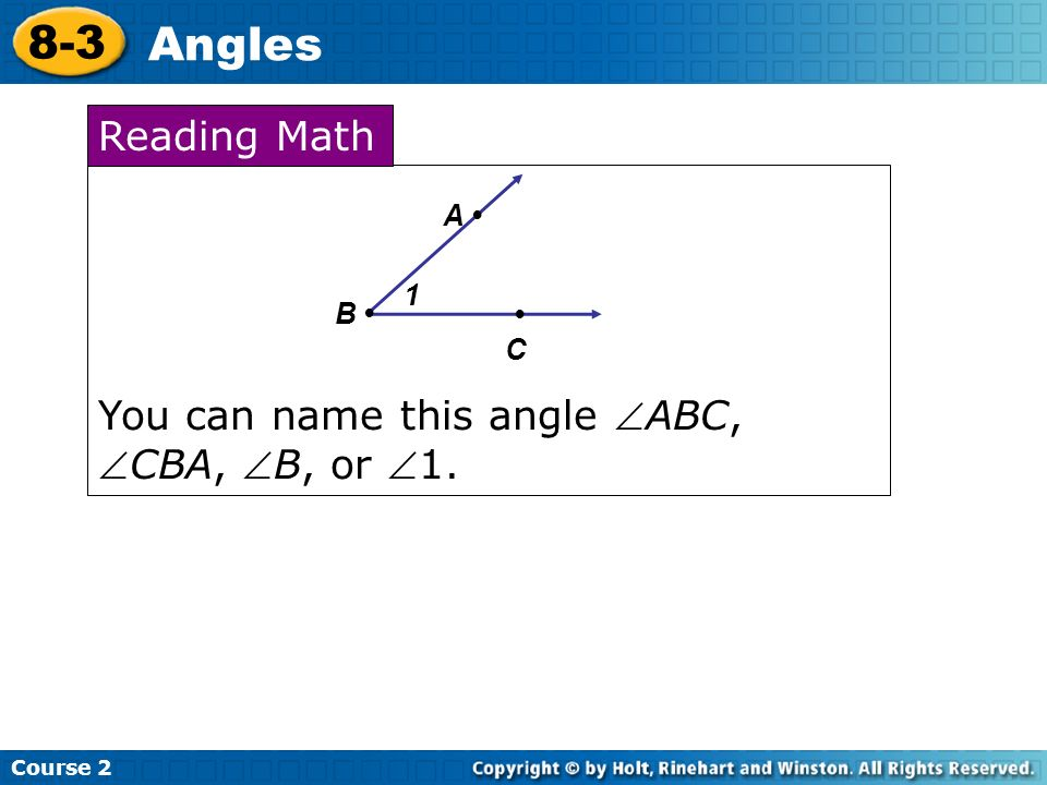 8-3 Angles Reading Math You can name this angle ABC, CBA, B, or 1.