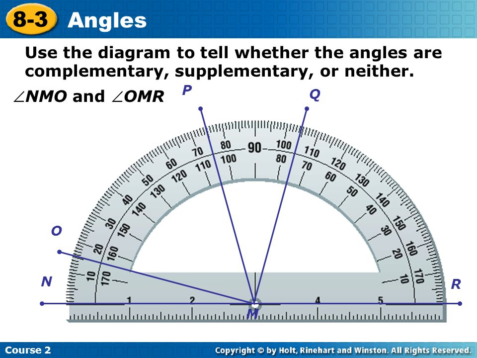 Course 2 8-3. Angles. Use the diagram to tell whether the angles are complementary, supplementary, or neither.
