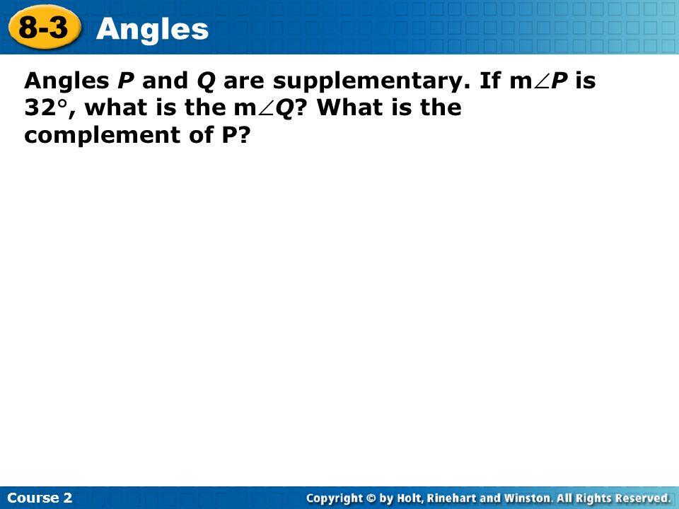 Course 2 8-3. Angles. Angles P and Q are supplementary.