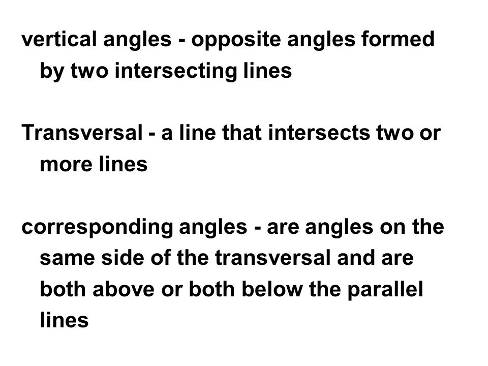 vertical angles - opposite angles formed by two intersecting lines