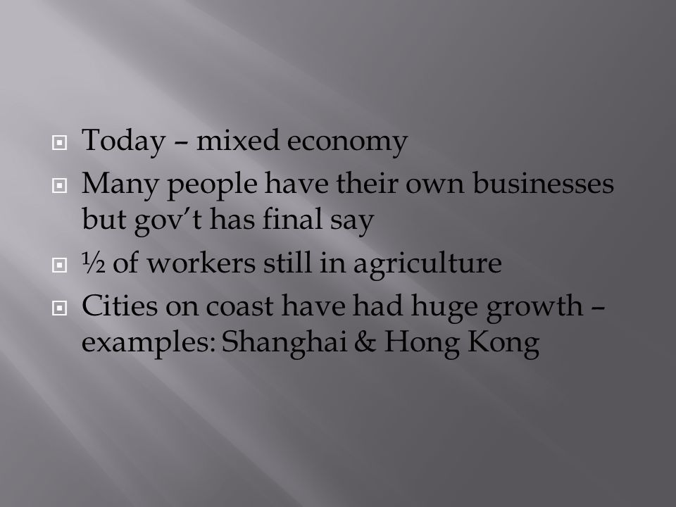 Today – mixed economy Many people have their own businesses but gov't has final say. ½ of workers still in agriculture.