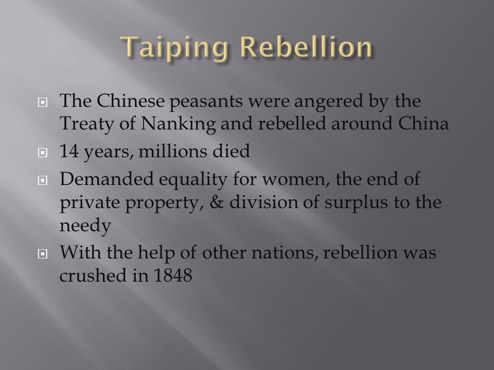 Taiping Rebellion The Chinese peasants were angered by the Treaty of Nanking and rebelled around China.