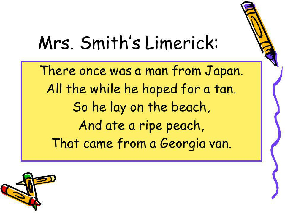 Mrs. Smith's Limerick: There once was a man from Japan.