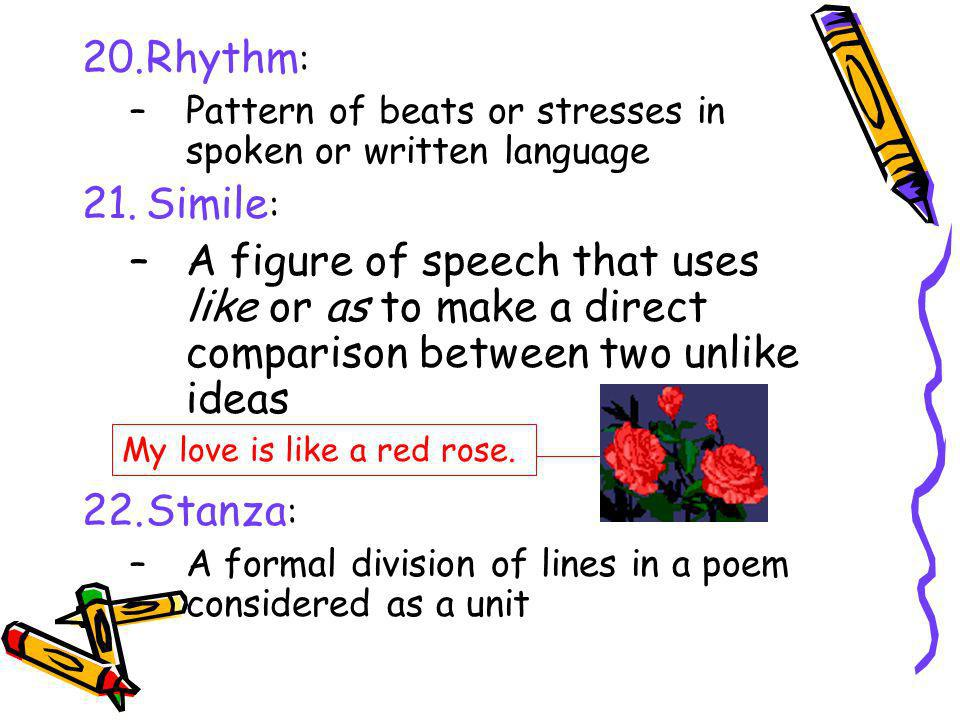 Rhythm: Pattern of beats or stresses in spoken or written language. Simile: