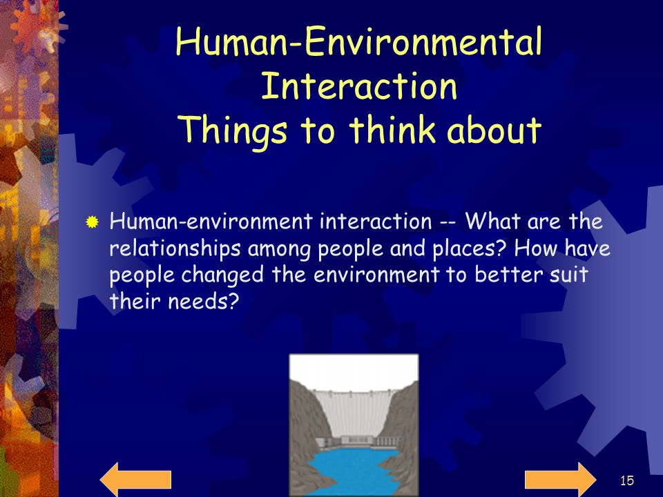 Human-Environmental Interaction Things to think about