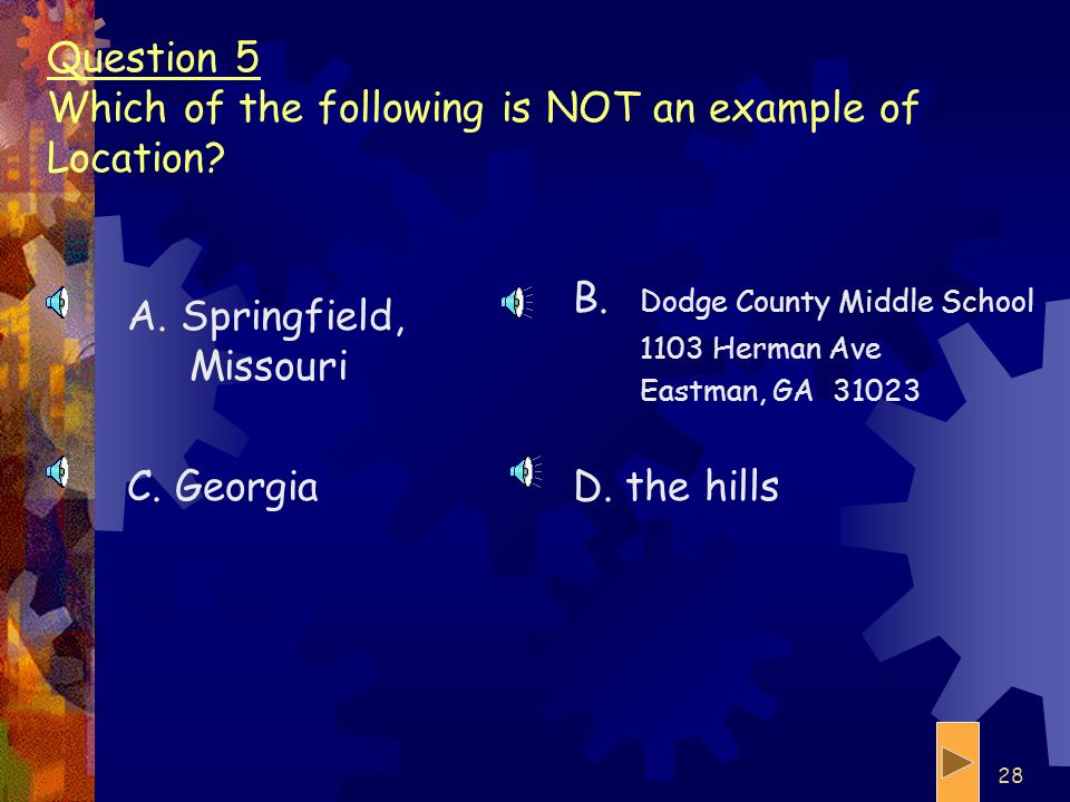 Question 5 Which of the following is NOT an example of Location