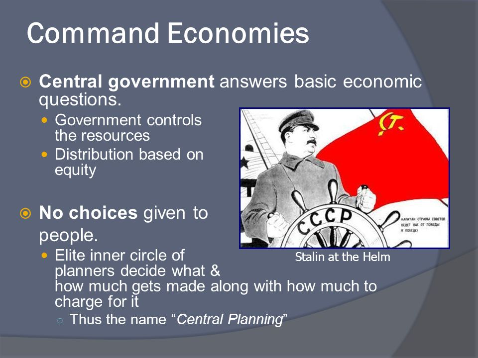 Command Economies Central government answers basic economic questions.