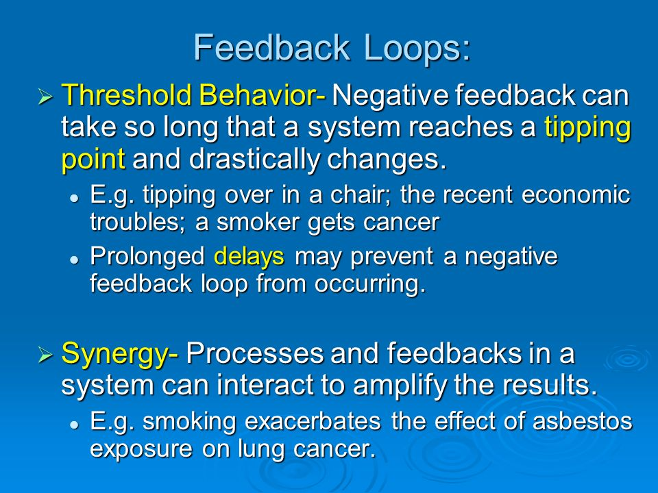 Feedback Loops: Threshold Behavior- Negative feedback can take so long that a system reaches a tipping point and drastically changes.