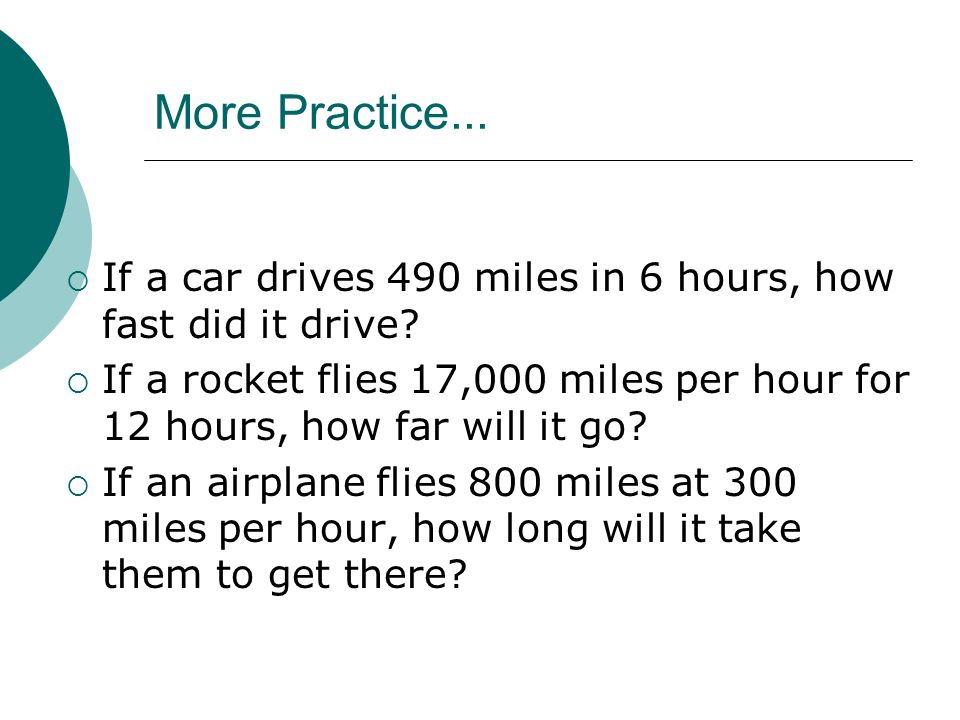 More Practice... If a car drives 490 miles in 6 hours, how fast did it drive