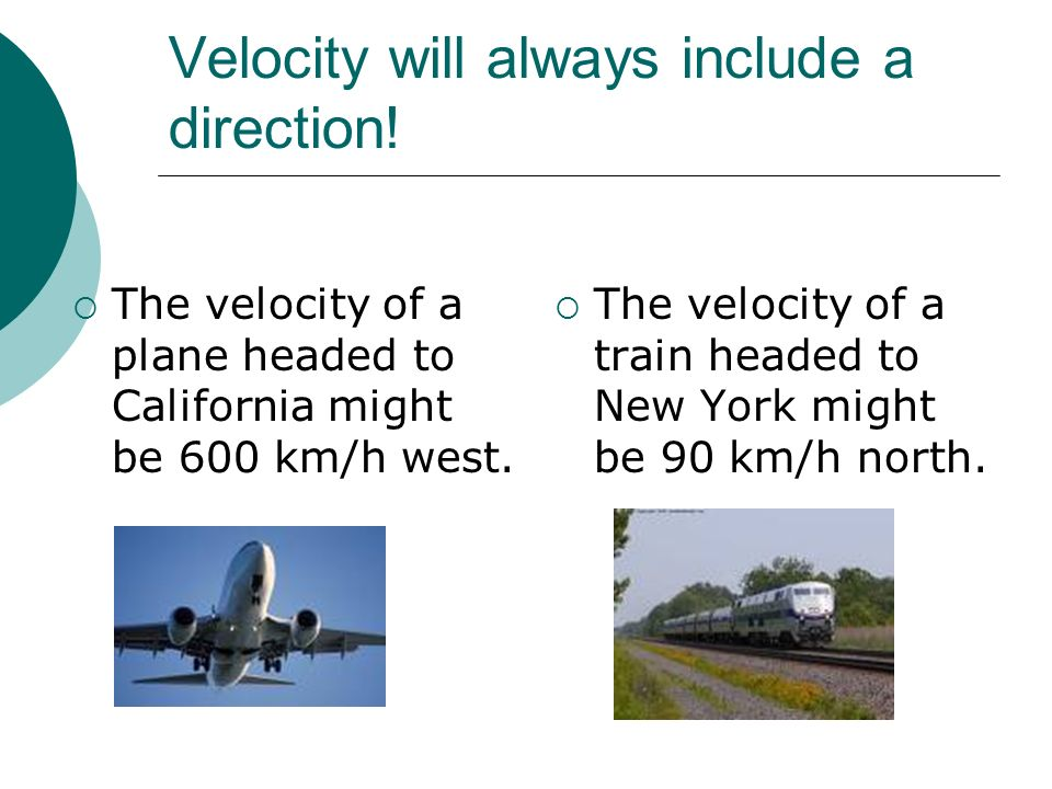 Velocity will always include a direction!