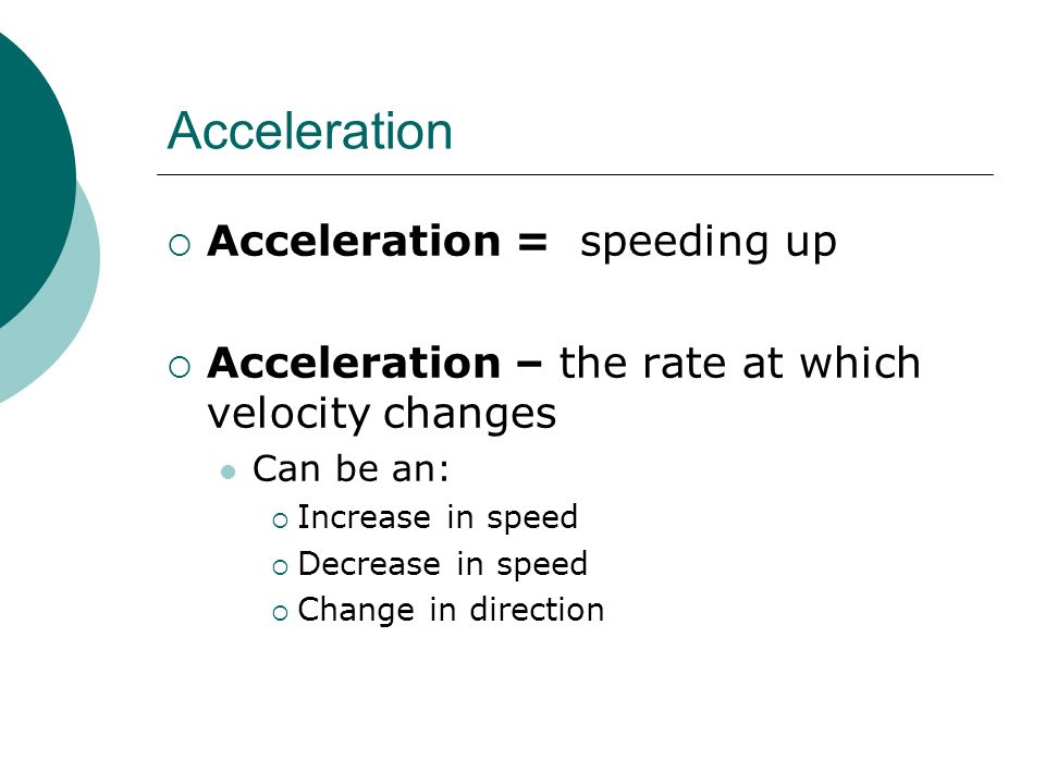 Acceleration Acceleration = speeding up