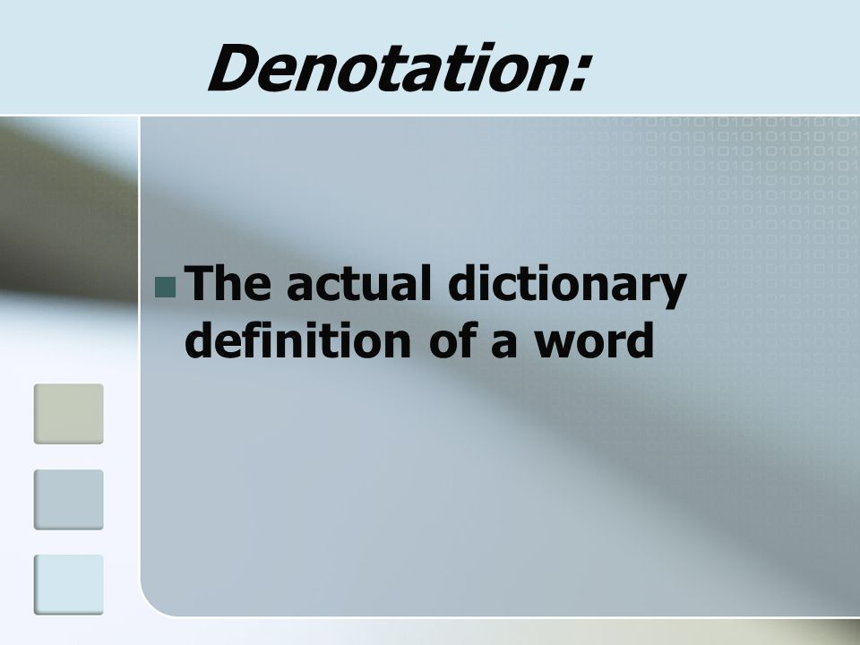 Denotation: The actual dictionary definition of a word
