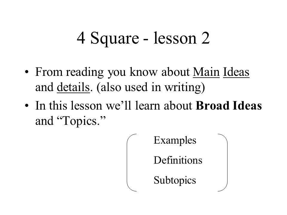 4 Square - lesson 2 From reading you know about Main Ideas and details. (also used in writing)