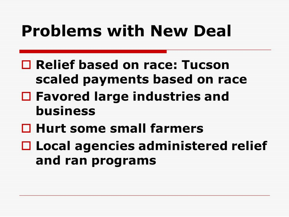 Problems with New Deal Relief based on race: Tucson scaled payments based on race. Favored large industries and business.