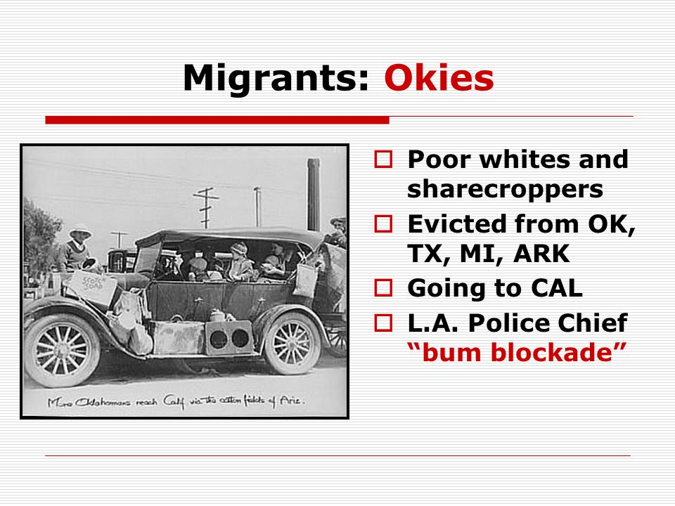 Migrants: Okies Poor whites and sharecroppers