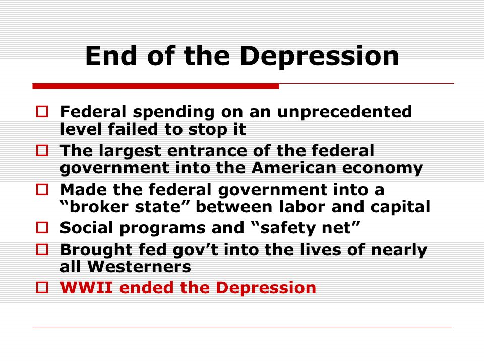 End of the Depression Federal spending on an unprecedented level failed to stop it.