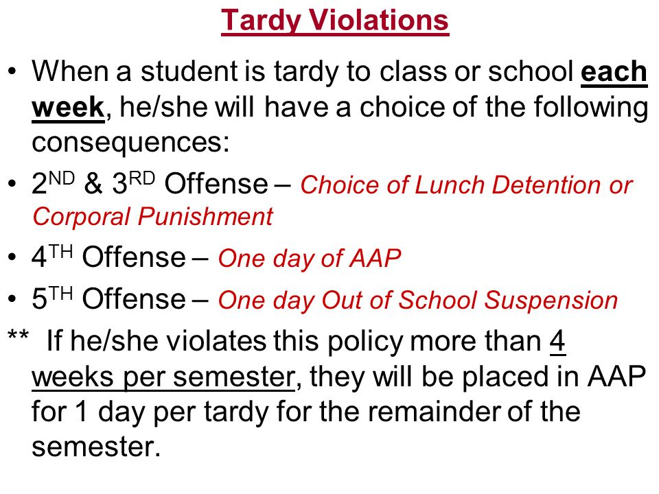 Tardy Violations When a student is tardy to class or school each week, he/she will have a choice of the following consequences: