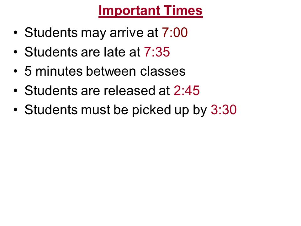 Important Times Students may arrive at 7:00. Students are late at 7:35. 5 minutes between classes.