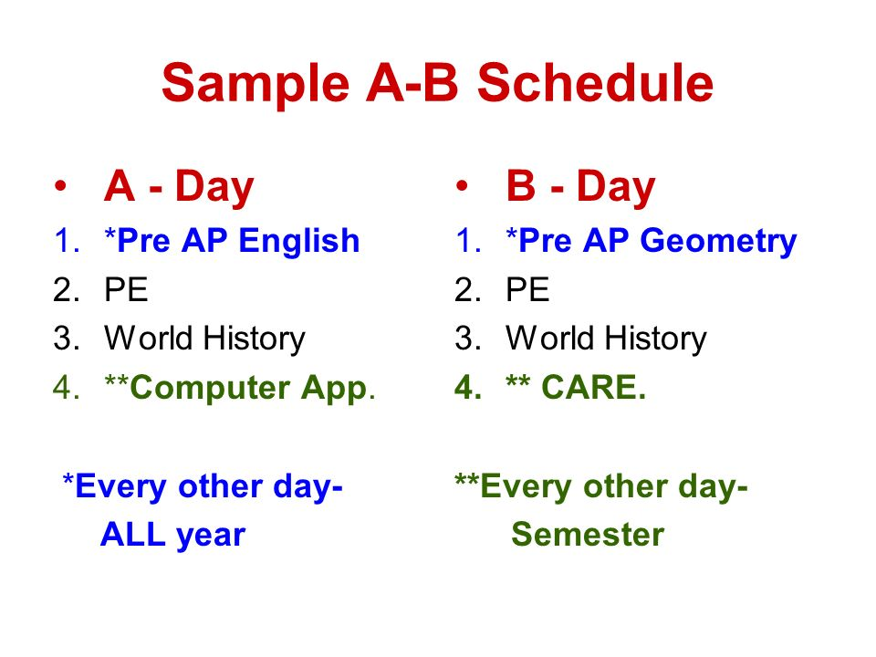 Sample A-B Schedule A - Day B - Day *Pre AP English PE World History