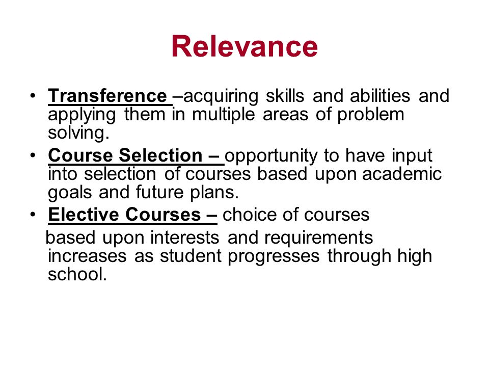 Relevance Transference –acquiring skills and abilities and applying them in multiple areas of problem solving.