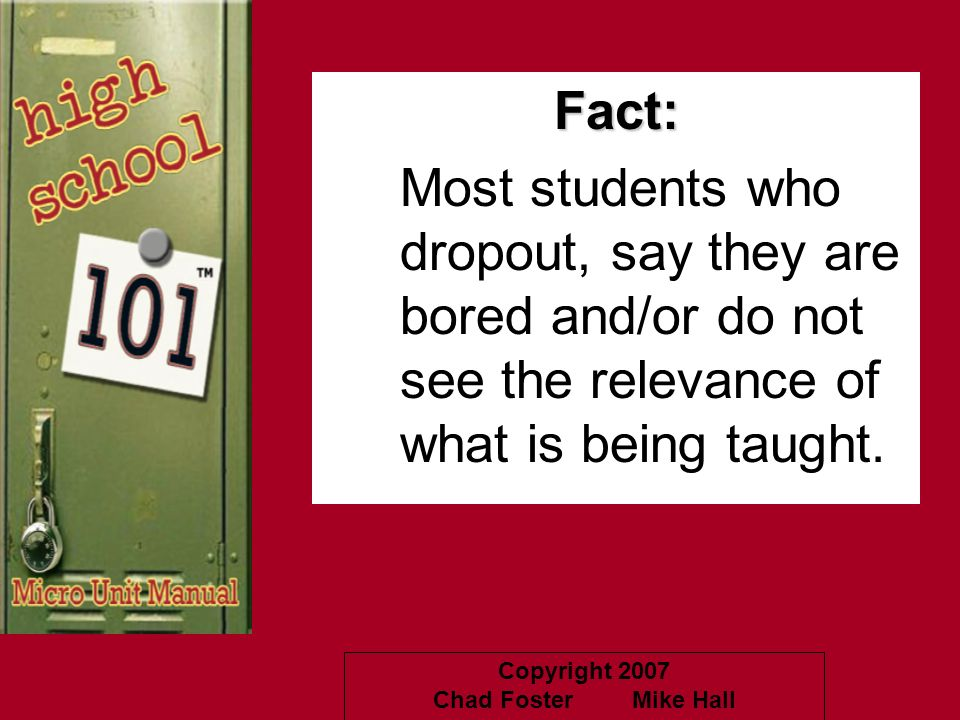 Fact: Most students who dropout, say they are bored and/or do not see the relevance of what is being taught.