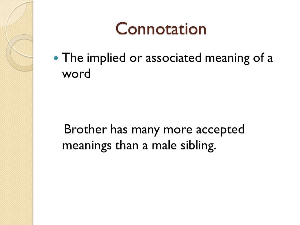 Connotation The implied or associated meaning of a word