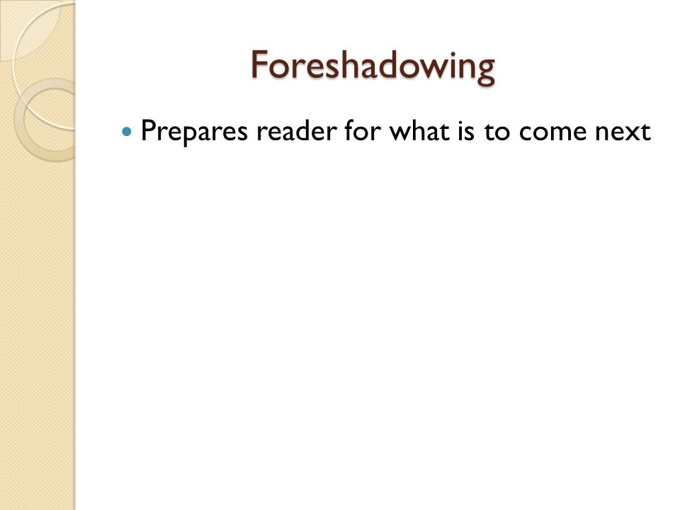 Foreshadowing Prepares reader for what is to come next