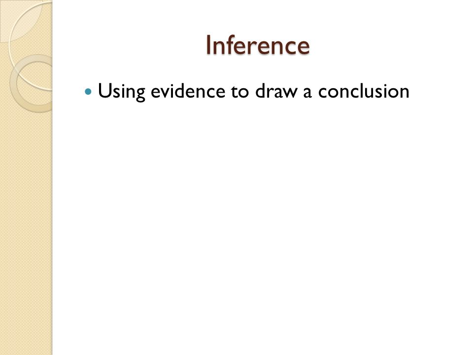 Inference Using evidence to draw a conclusion