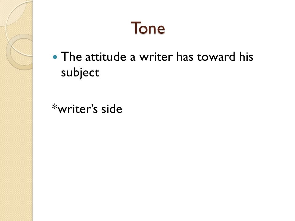 Tone The attitude a writer has toward his subject *writer's side