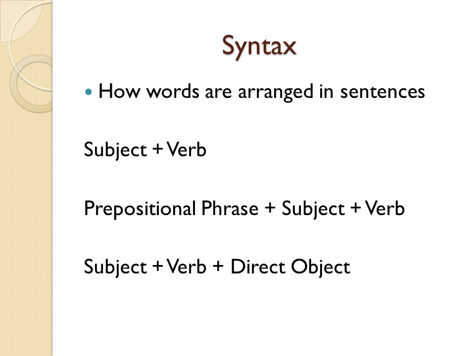 Syntax How words are arranged in sentences Subject + Verb