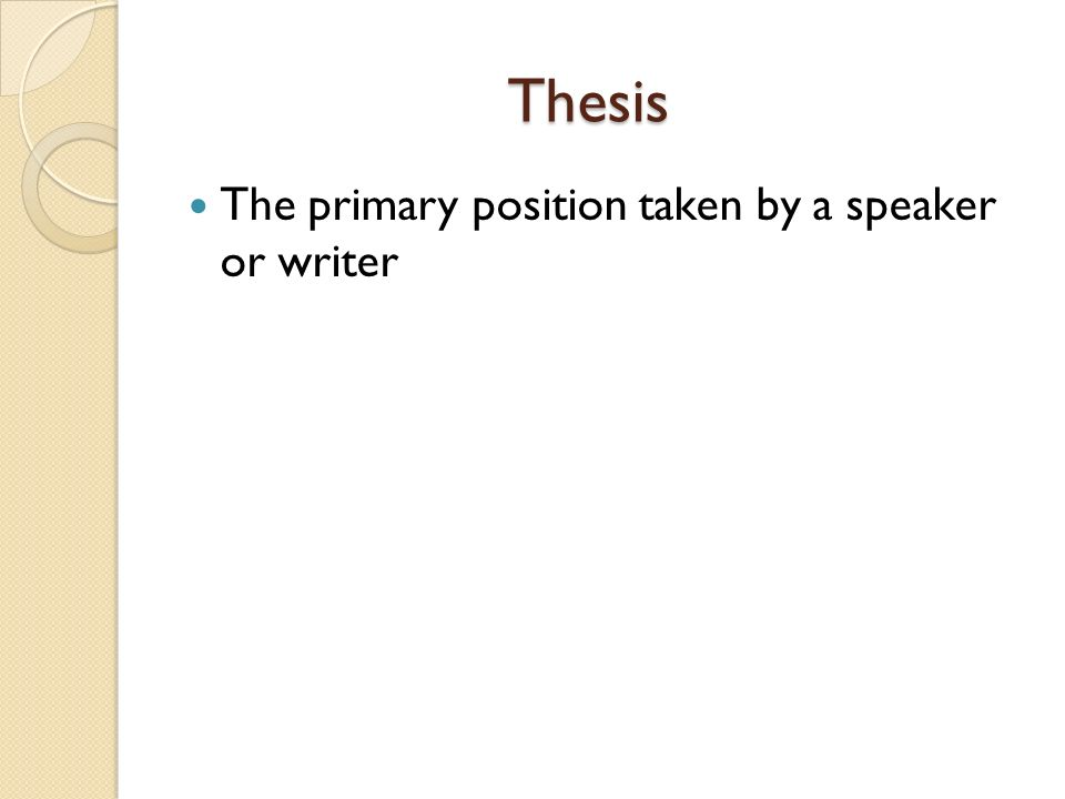 Thesis The primary position taken by a speaker or writer