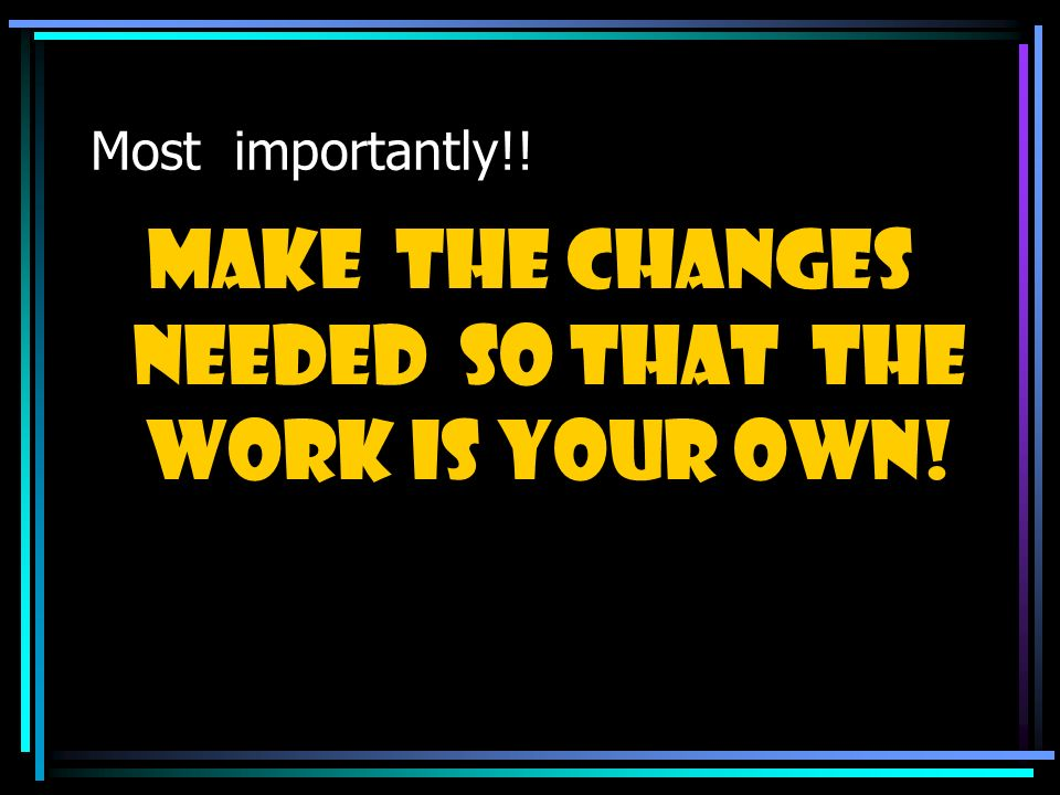 Make the changes needed so that the work is your own!