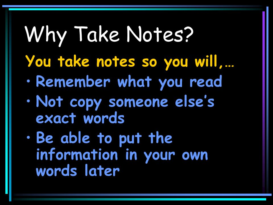 Why Take Notes You take notes so you will,… Remember what you read